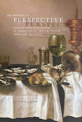 The Rhetoric of Perspective - Realism and Illusionism in Seventeenth-C