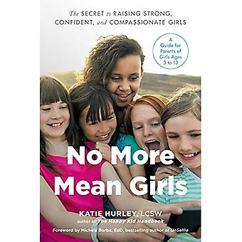 No More Mean Girls: The Secret to Raising Strong, Confident, and Compassionate� Girls