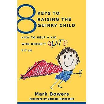 8 Tasten zur Anhebung der schrulligen Kindes: wie man ein Kind zu helfen, die passt nicht (ganz) in (8 Tasten für die psychische Gesundheit)