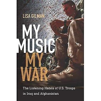 My Music, My War - The Listening Habits of U.S. Troops in Iraq and Afghanistan (Music/Culture) (Music/Culture (Paperback))