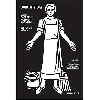 Dorothy Day and the Catholic Worker Movement: Centenary Essays (Marquette Studies in Theology)