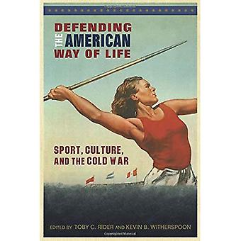 Defending the American Way of Life: Sport, Culture, and the Cold War (Sport, Culture, and Society)
