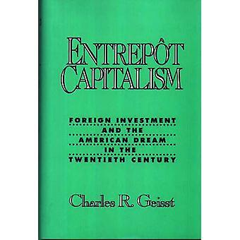 Investimento estrangeiro de capitalismo de entreposto e o sonho americano no século XX por Geisst & Charles R.