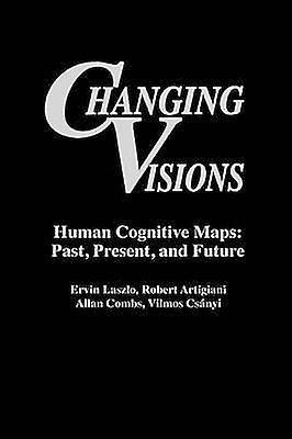 Changing Visions Huhomme Cognitive Maps Past Present and Future by Artigiani & Robert