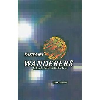 Distant Wanderers  The Search for Planets Beyond the Solar System by Dorminey & Bruce