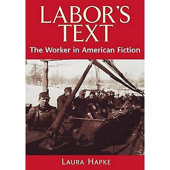 Labors Text The Worker in American Fiction by Hapke & Laura