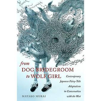 De chien marié à Wolf Girl des Adaptations de conte de fées contemporain japonais en Conversation avec l'Occident par Murai & Mayako