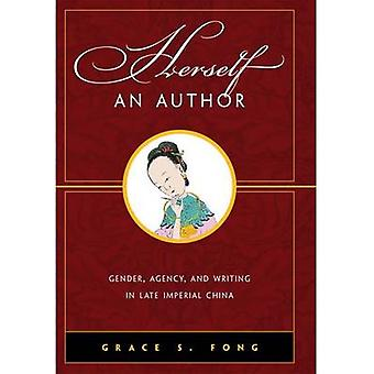 Herself an Author Gender Agency and Writing in Late Imperial China by Fong & Grace S.