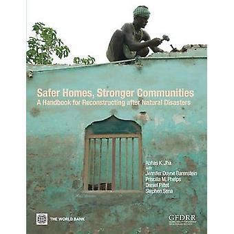 Veiliger huizen sterker CommunitiesA handboek voor de wederopbouw na natuurrampen door JBZ & Abhas K.