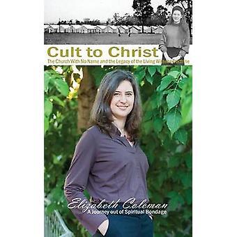 Kult zu Christus die Kirche ohne Namen und das Vermächtnis der lebendige Zeuge Lehre von Coleman & Elizabeth Joy