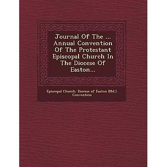Journal of the ... Annual Convention of the Protestant Episcopal Church in the Diocese of Easton... by Episcopal Church Diocese of Easton MD