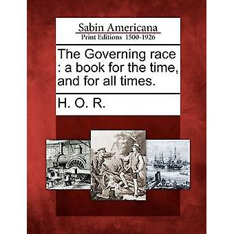 The Governing race  a book for the time and for all times. by H. O. R.