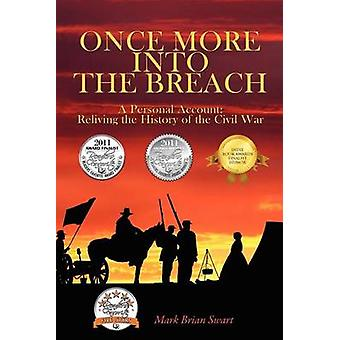 Once More Into the Breach  A Personal Account Reliving the History of the Civil War by Swart & Mark Brian