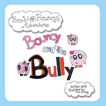 Bouncy and the Bully Book One of Bouncys Adventures by Zhang & Mina