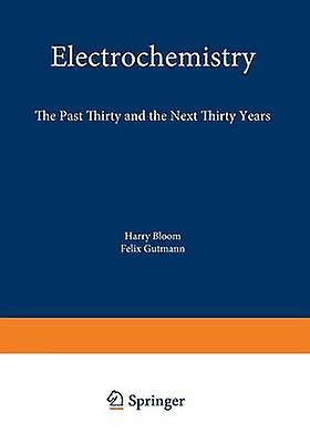 Electrochemistry The Past Thirty and the Next Thirty Years by Bloom & Harry