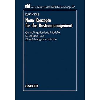 Neue Konzepte fr das Kostenmanagement  Controllingorientierte Modelle fr Industrie und Dienstleistungsunternehmen by Vikas & Kurt