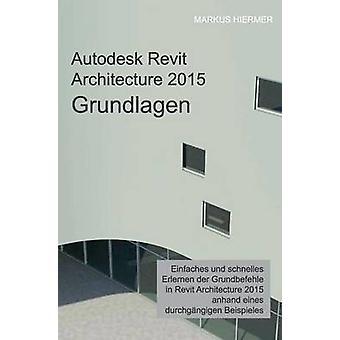 Autodesk Revit Architecture 2015 Grundlagen par Hiermer & Markus