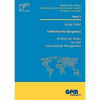Interkulturelle Kompetenz Einfluss der Kultur auf das internationale Management by Sabel & Nicole