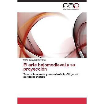El Arte Bajomedieval y Su Proyeccin durch Gonzlez Hernando Irene