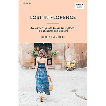 Lost in Florence: An insider's guide to the best places to eat, drink and explore (Curious Travel� Guides)