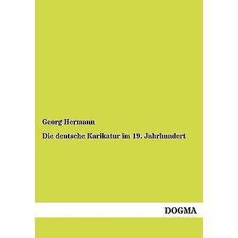 Die deutsche Karikatur im 19. Jahrhundert by Hermann & Georg