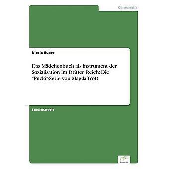 Das Mdchenbuch als Instrument der Sozialisation im Dritten Reich Die PuckiSerie von Magda Trott par Huber & Nicola