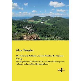 Der Rationelle Waldwirt Und Sein Waldbau Des Hochsten Ertrags by Pressler & Max