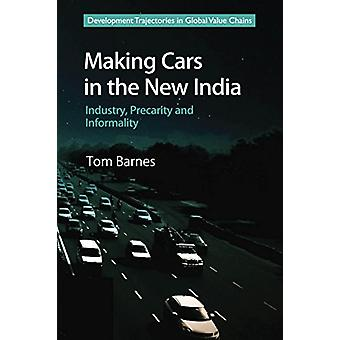 Making Cars in the New India - Industry - Precarity and Informality by
