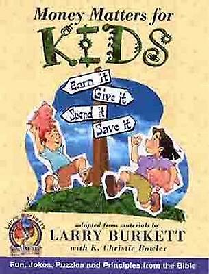 Money Matters for Kids by Larry Burkett - K Christie Bowker - K Chris