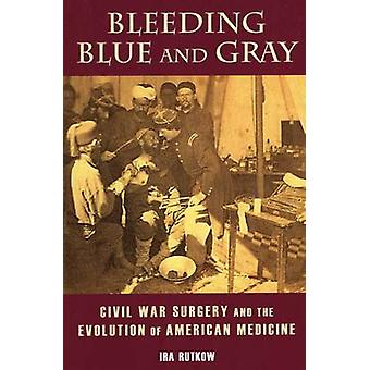Bleeding Blue and Gray by Ira M. Rutkow - 9780811716727 Book