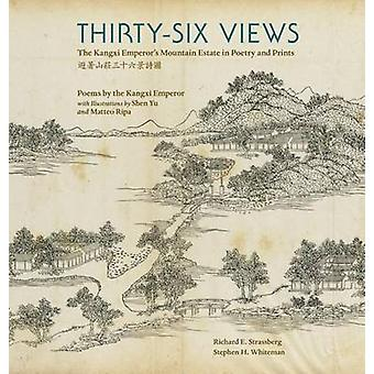 Thirty-Six Views - The Kangxi Emperor's Mountain Estate in Poetry and