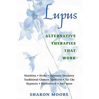 Lupus - Alternative Therapies That Work by Sharon Moore - 978089281889