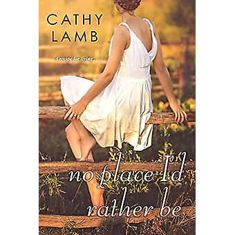 No Place I'd Rather Be by Cathy Lamb - 9781496709813 Book