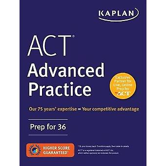 ACT Advanced Practice - Prep for 36 by Kaplan Test Prep - 978150622327
