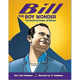 Bill the Boy Wonder - Secret Co-creator of Batman by Marc Tyler Noblem