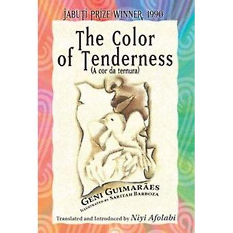 Color of Tenderness by Geni Guimaraes - Niyi Afolabi - Saritah Barboz