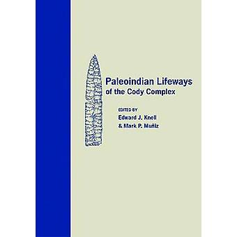 Paleoindian Lifeways of the Cody Complex by Edward J Knell - Mark P M