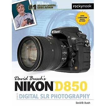 David Busch's Nikon D850 Guide to Digital SLR Photography by David D.