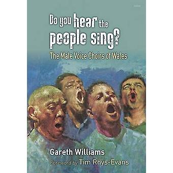 Do You Hear the People Sing? - The Male Voice Choirs of Wales by Garet