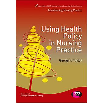 Using Health Policy in Nursing Practice by Georgina Taylor - 97814462