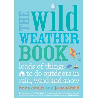 The Wild Weather Book: Loads of things to do outdoors in rain wind and snow (Paperback) by Danks Fiona Schofield Jo