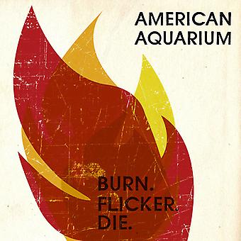 Amerikanske akvarium - Burn.Flicker.Die [CD] USA importerer