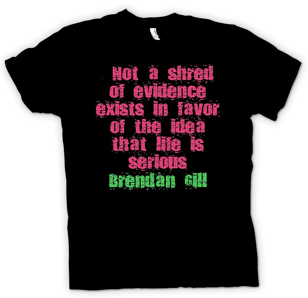Mens T-shirt - Not a shred of evidence exists - Brendan Gill - Quote