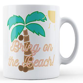 Bring on the Beach! - Printed Mug