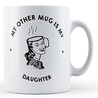 My Other Mug Is My Daughter - Printed Mug