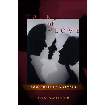 Talk of Love - How Culture Matters (New edition) by Ann Swidler - 9780