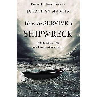 How to Survive a Shipwreck - Help is on the Way and Love is Already He