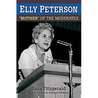 Elly Peterson - Mutter der gemäßigten von Sara Fitzgerald - 978047203