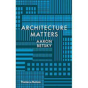 Architecture Matters by Aaron Betsky - 9780500519080 Book