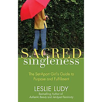 Sacred Singleness - The Set-Apart Girl's Guide to Purpose and Fulfillm